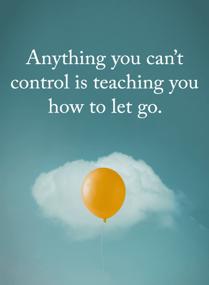 Quotes Anything You Can't Control Is Teaching You How To Let Go Delectable Let Go Quotes