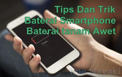 Tips dan trik merawat Baterai hp android awet [Baterai tanam]