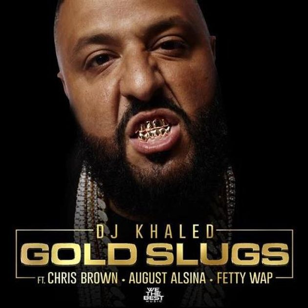 DJ Khaled - Gold Slugs (Feat. Chris Brown, August Alsina & Fetty Wap)