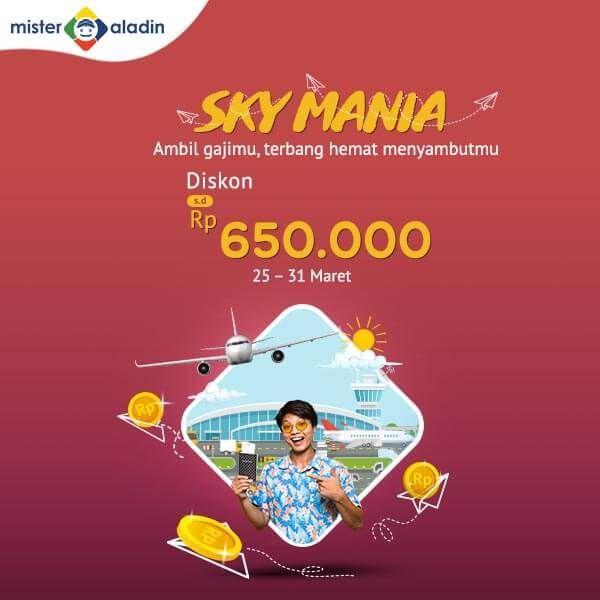 #MisterAladin - #Promo Sky Mania Diskon Hingga 650K Seluruh Indonesia (s.d 31 Maret 2019)