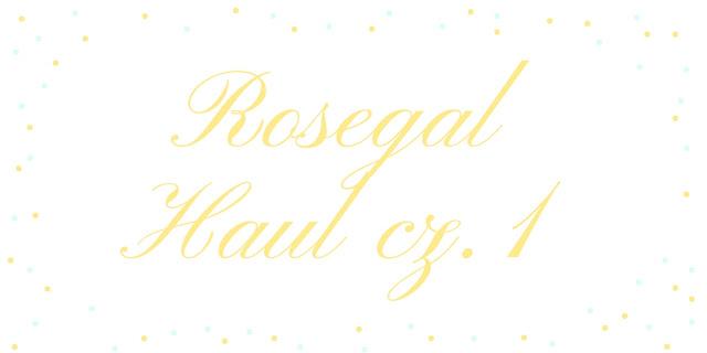 ROSEGAL HAUL cz.1