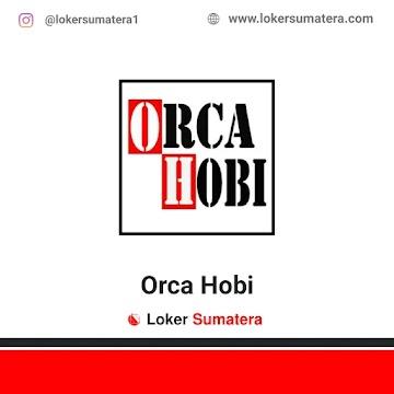 Lowongan Kerja Medan: Orca Hobi Februari 2021