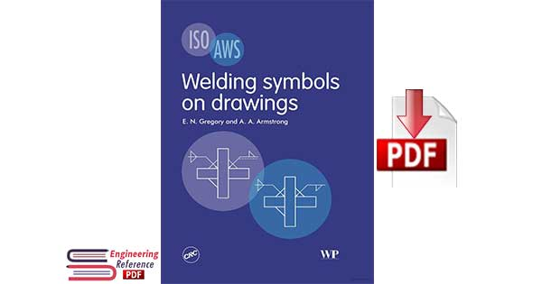 Welding Symbols on Drawings 1st edition by E. N. Gregory and A. A. Armstrong