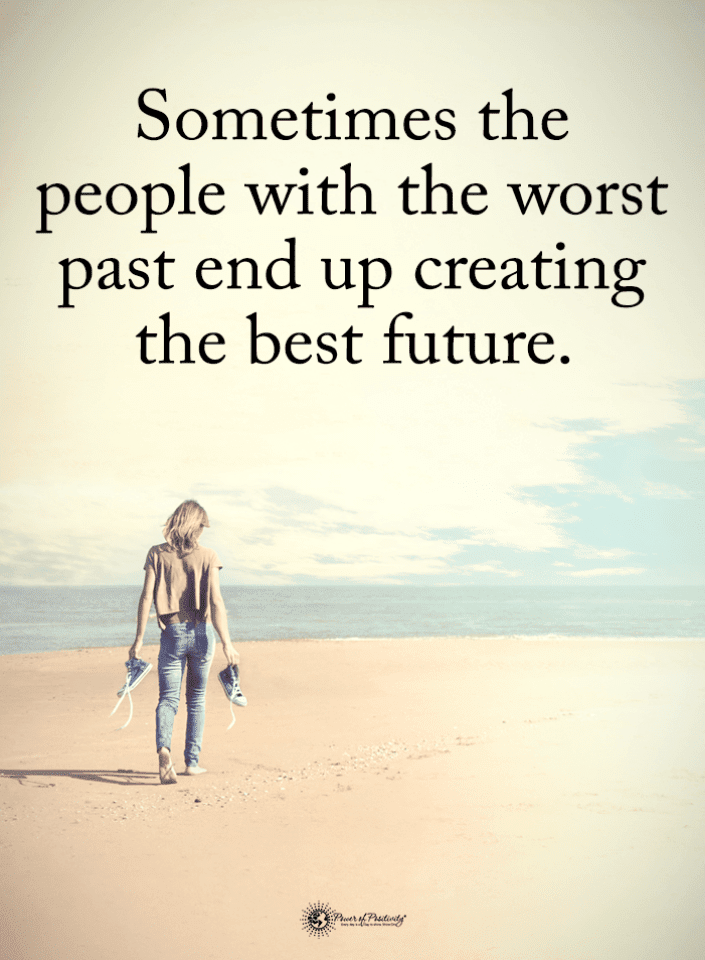 Quotes Sometimes The People With The Worst Past End Up Creating The Best Future Spirit Science Quotes