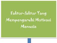 Faktor-faktor Yang Mempengaruhi Motivasi Manusia