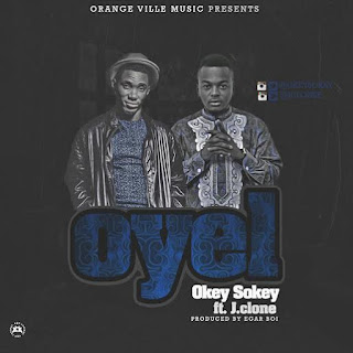 "Gospel Song: Download ""Oyel"" By Okey Sokay Ft J. Clone 