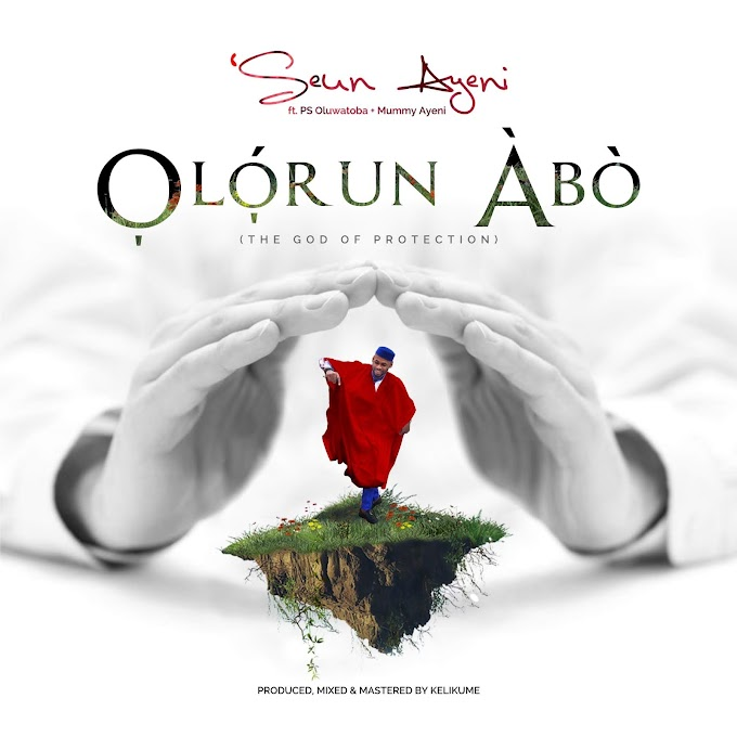 [Lyrics] Olorun Abo by Seun Ayeni