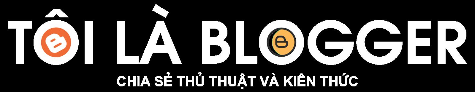 Tôi Là Blogger - Chia sẻ thủ thuật và kiến thức