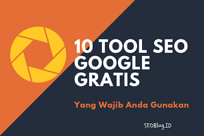 10 Tool SEO Google Gratis Wajib Anda Gunakan