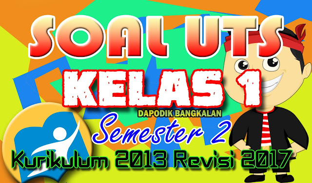 Download SOAL UTS Kelas 1 SD Semester 2 Kurikulum 2013 Revisi 2017
