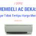 7 Tips Lengkap Membeli Air Conditioner Bekas Agar Tidak Tertipu Harga AC Murah