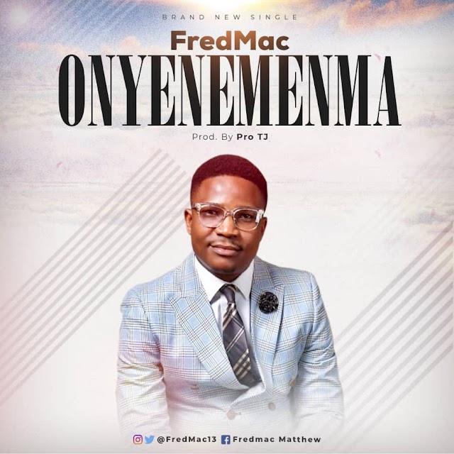 NEW MUSIC: ONYE NEME NMA BY FREDMAC | @FREDMAC13