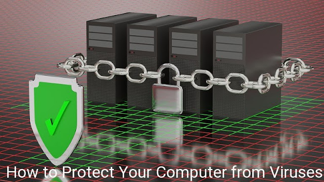 How to Protect Your Computer from Viruses, Malware and Hacke