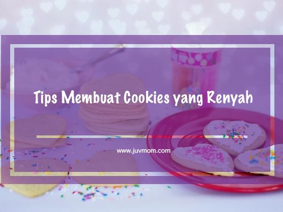 Tips Membuat Cookies yang Renyah