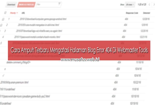 Cara Ampuh Terbaru Mengatasi Halaman Blog Error 404 Di Webmaster Tools