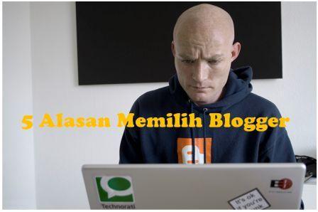 Alasan Memilih Blogger Untuk Membuat Blog