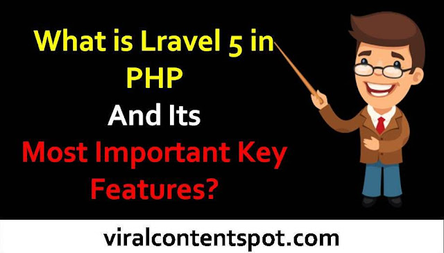 What is Lravel 5 in PHP And Its Most Important Key Features