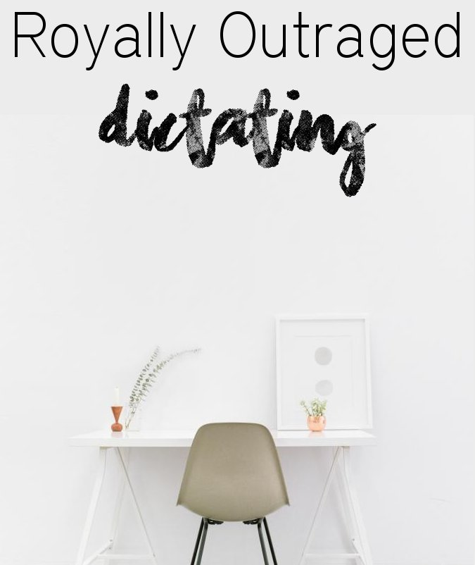 Royally Outraged - Dictating