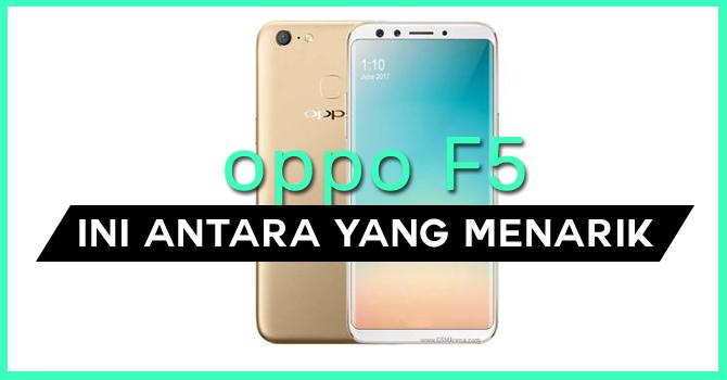 Oppo F5 Ini Antara yang Menarik