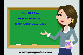 Contoh Soal UAS PKn Kelas 6 Semester 1 Terbaru Tahun Ajaran 2018/2019
