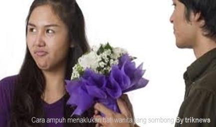 Cara ampuh menaklukan hati wanita yang sombong