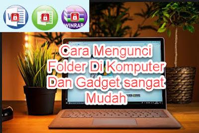 Cara Mengunci Folder Di Komputer Dan Gadget sangat Mudah