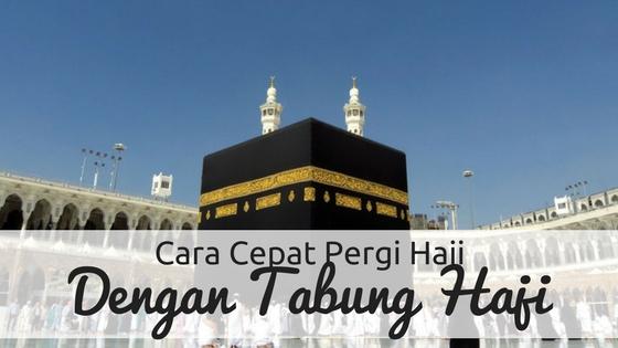 Cara Cepat Dapat Pergi Haji Dengan Tabung Haji