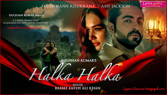 HALKA HALKA : Rahat Fateh Ali Khan Feat. Ayushmann Khurrana & Amy Jackson