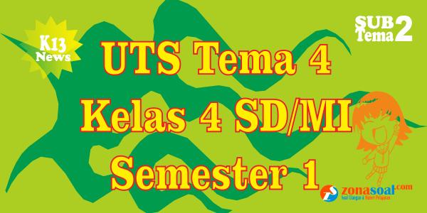 Soal Ulangan UTS Tema 4 Kelas 4 Subtema 2 Semester 1 K13