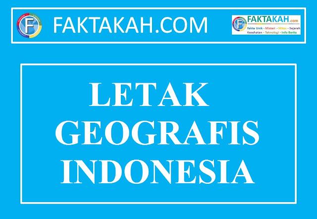 Letak Geografis Indonesia: Keuntungan, Kelemahan, Penyebab dan Pengaruhnya