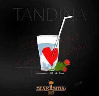 Makamua ft Mr Blue – TANDINA