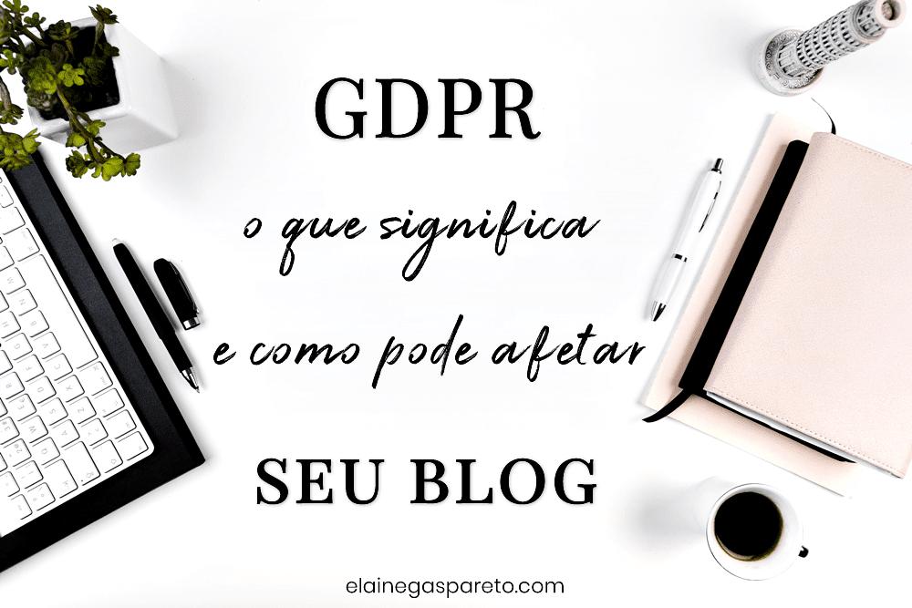 GDPR- o que é e como afeta seu blog