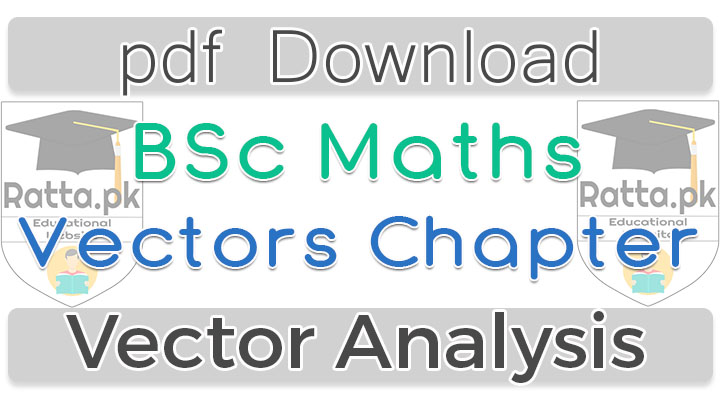 BSc Maths Vectors Chapter Notes - Vector Analysis