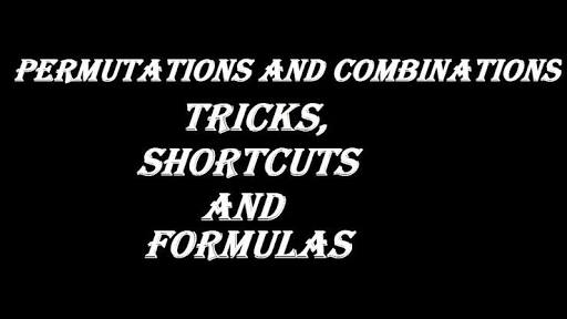 PERMUTATIONS AND COMBINATIONS TRICKS AND FORMULAS
