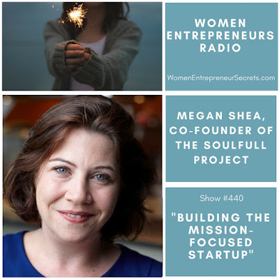 a startup fellowship dedicated to making high Megan Shea, Co-Founder of The Soulfull Project on Women Entrepreneurs Radio™
