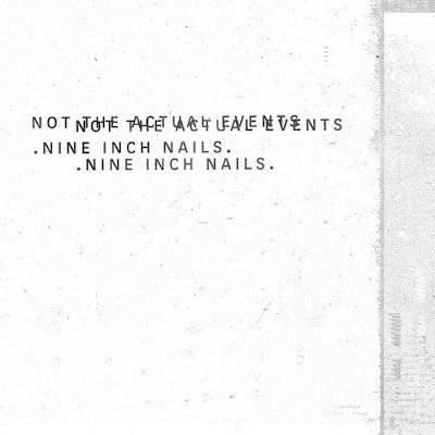"NINE INCH NAILS ""Not The Actual Events"""