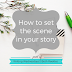 Writing Wednesdays: How to set the scene in your story