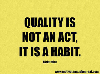 """Life Quotes About Success: """"Quality is not an act, it is a habit ."""" – Aristotle"""