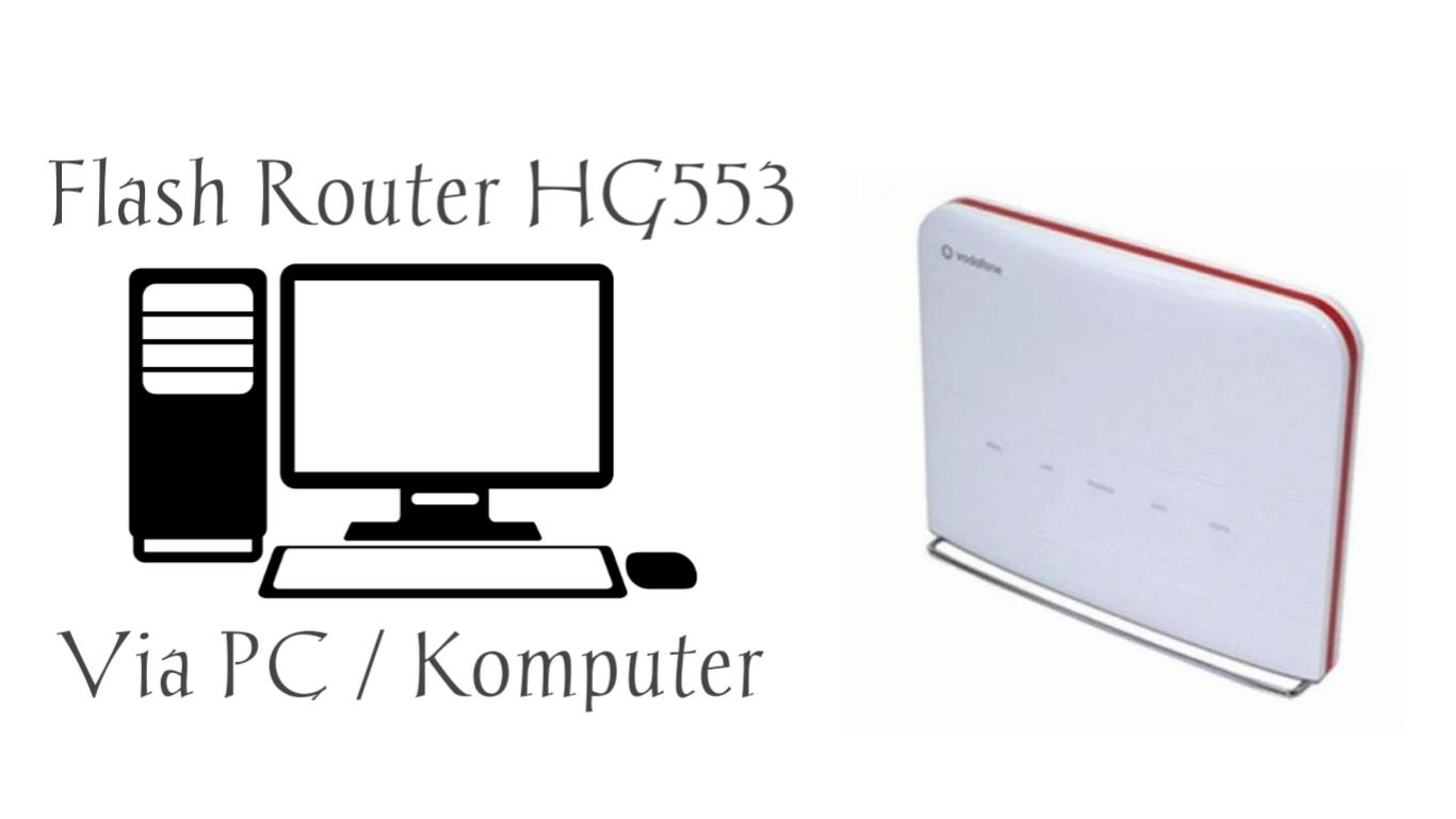 Cara Flash Ulang Router HG553 di Komputer