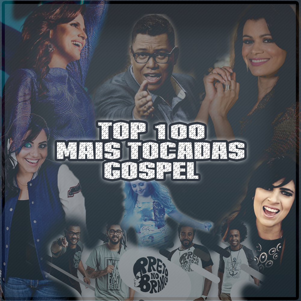 Download TOP 100 Mais Tocadas Gospela 2017, Baixar TOP 100 Mais Tocadas Gospela 2017