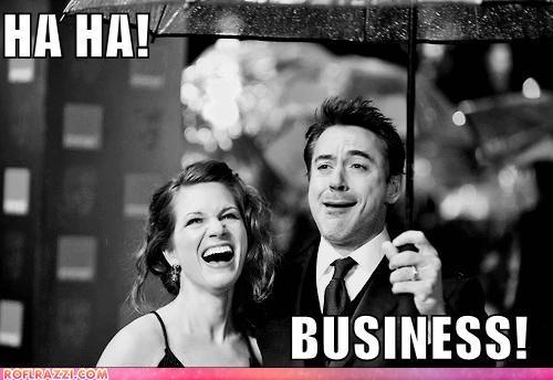 HA HA BUSINESS!
