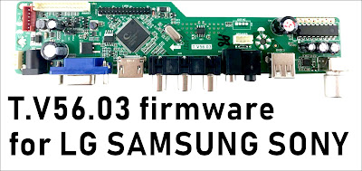 T.V56.03 firmware for LG SAMSUNG SONY logo and remote working file downloads.