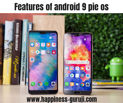In this post you will learn about Features of android 9 pie operating system, Support like the iPhone X on the display, android newly launched, new android versions information, android p, how to use android 9 pie and all information in hindi only on www.happiness-guruji.com