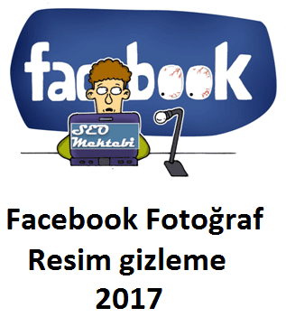 Facebook Fotoğraf Resim gizleme 2017