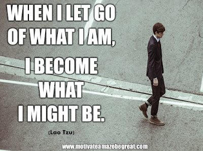 "16 Awesome Quotes To Reach Your Dreams: ""When I let go of what I am, I become what I might be."" - Lao Tzu"