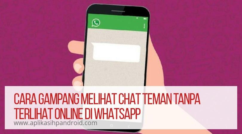 Cara Gampang Melihat Chat Teman Tanpa Terlihat Online di Whatsapp