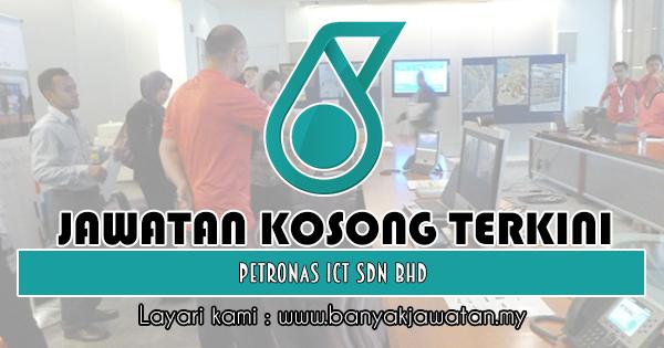 Jawatan Kosong 2018 di PETRONAS ICT Sdn Bhd