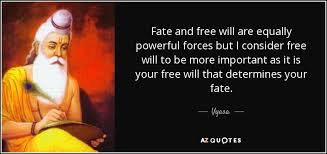 fate or free will It is an age old question which has stumped many do we have free will or are we held to the ransom of a greater force whether it be fate, karma, destiny or kismet.
