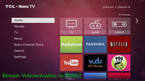 Stream Any Videos and Audios to Roku for Nice Watching?-Best