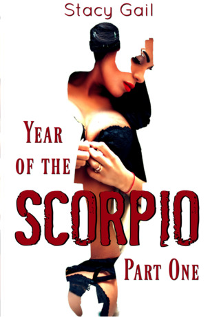 Year of the Scorpio Part One by Stacy Gail